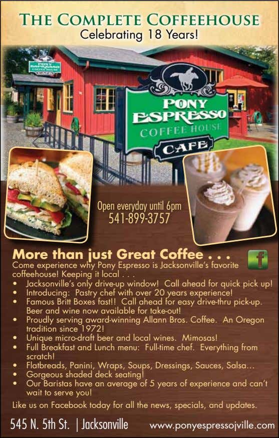 The Complete Coffeehouse Celebrating 18 Years! Open everyday until 6pm 541-899-3757 More than just Great