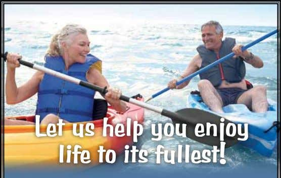 Let us help you enjoy life to its fullest!