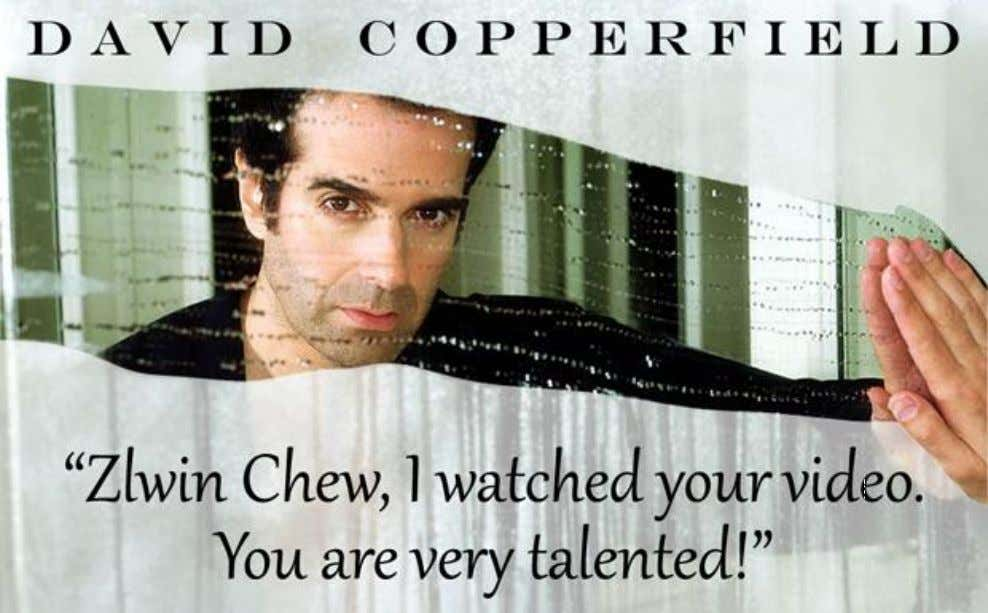 World Master of Illusion and Legend of Magic, DAVID COPPERFIELD, acknowledged Zlwin Chew on his