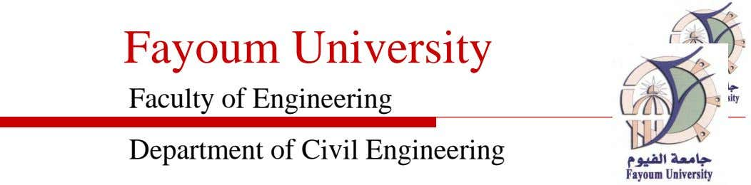 Fayoum University Faculty of Engineering Department of Civil Engineering