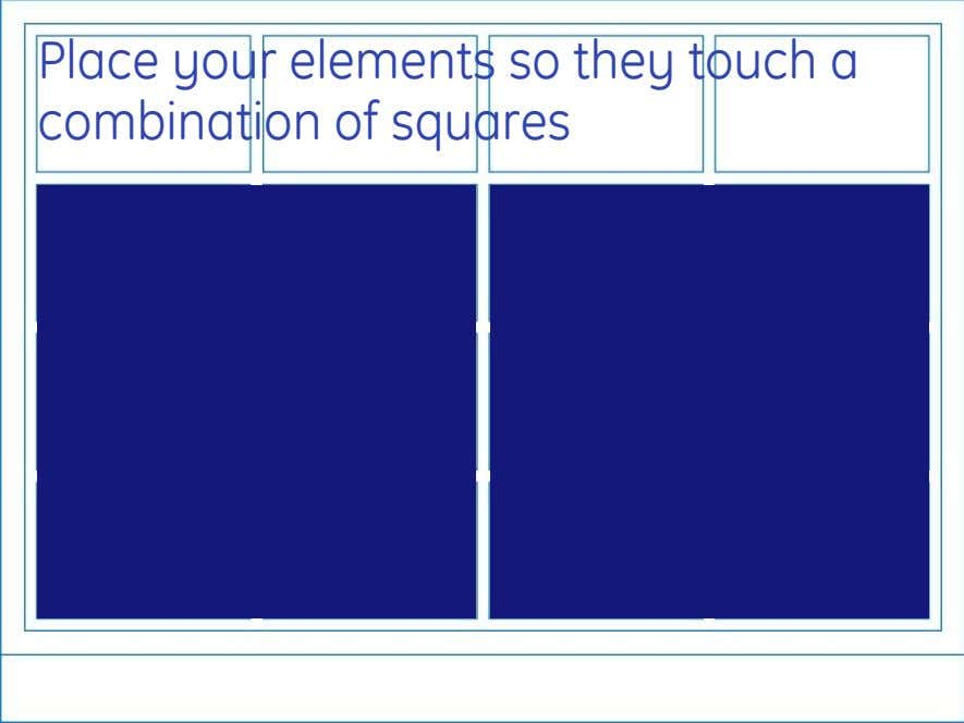 Place your elements so they touch a combination of squares