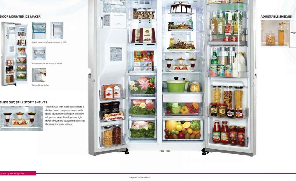 DOOR MOUNTED ICE MAKER ADJUSTABLE SHELVES Usable space in the freezer increases by 10% Easy