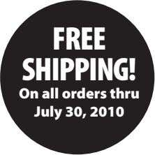 FREE SHIPPING! On all orders thru July 30, 2010