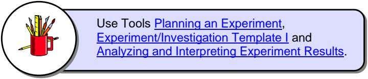 Use Tools Planning an Experiment, Experiment/Investigation Template I and Analyzing and Interpreting Experiment Results.