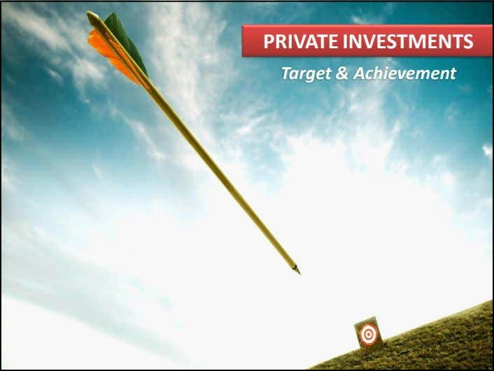 PRIVATE INVESTMENTS Target & Achievement