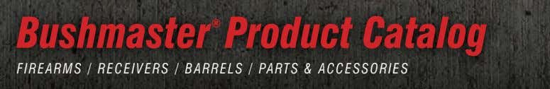Bushmaster Product Catalog ® Firearms / reCeiVers / barrels / parts & aCCessOries