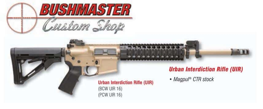 Urban Interdiction Rifle (UIR) • Magpul ® CTR stock Urban Interdiction Rifle (UIR) (BCW UIR