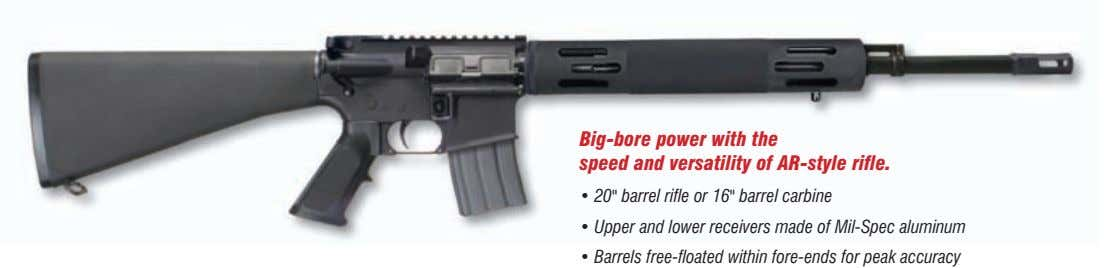 "Big-bore power with the speed and versatility of AR-style rifle. • 20"" barrel rifle or"