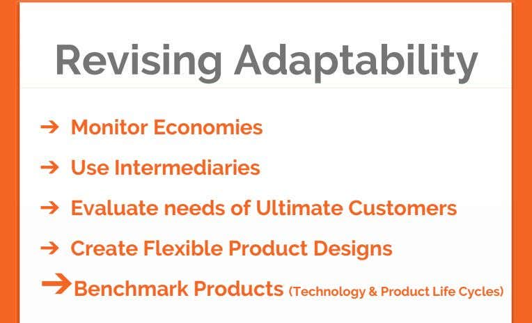 Revising Adaptability ➔ Monitor Economies ➔ Use Intermediaries ➔ Evaluate needs of Ultimate Customers ➔