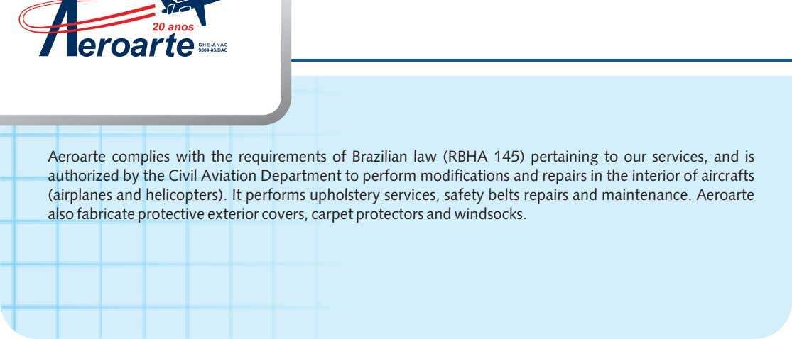 Aeroarte complies with the requirements of Brazilian law (RBHA 145) pertaining to our services, and