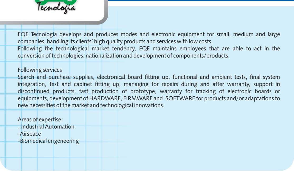 EQE Tecnologia develops and produces modes and electronic equipment for small, medium and large companies,