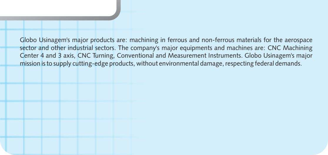 Globo Usinagem's major products are: machining in ferrous and non-ferrous materials for the aerospace sector