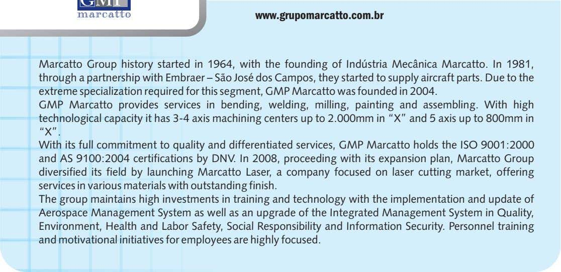 www.grupomarcatto.com.br Marcatto Group history started in 1964, with the founding of Indústria Mecânica Marcatto. In