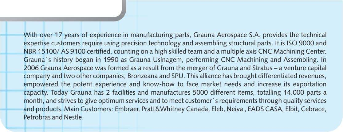 With over 17 years of experience in manufacturing parts, Grauna Aerospace S.A. provides the technical