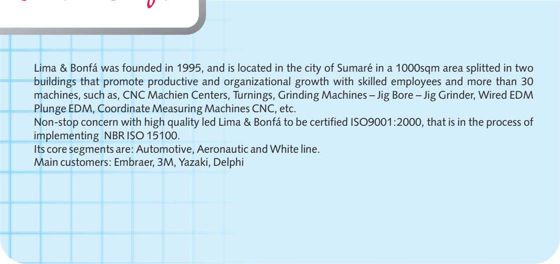 Lima & Bonfá was founded in 1995, and is located in the city of Sumaré