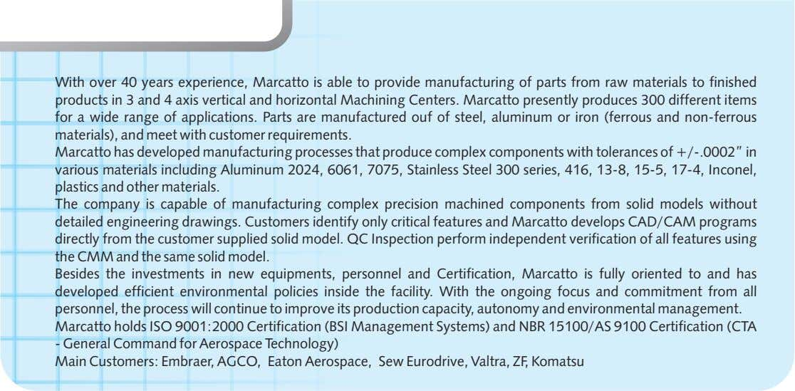 With over 40 years experience, Marcatto is able to provide manufacturing of parts from raw