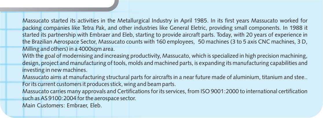 Massucato started its activities in the Metallurgical Industry in April 1985. In its first years