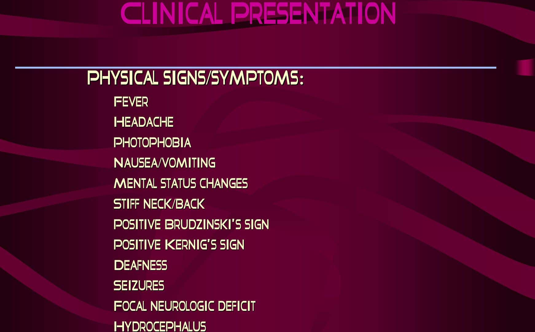 Clinical Presentation PhysicalPhysical signs/symptoms:signs/symptoms: FeverFever HeadacheHeadache