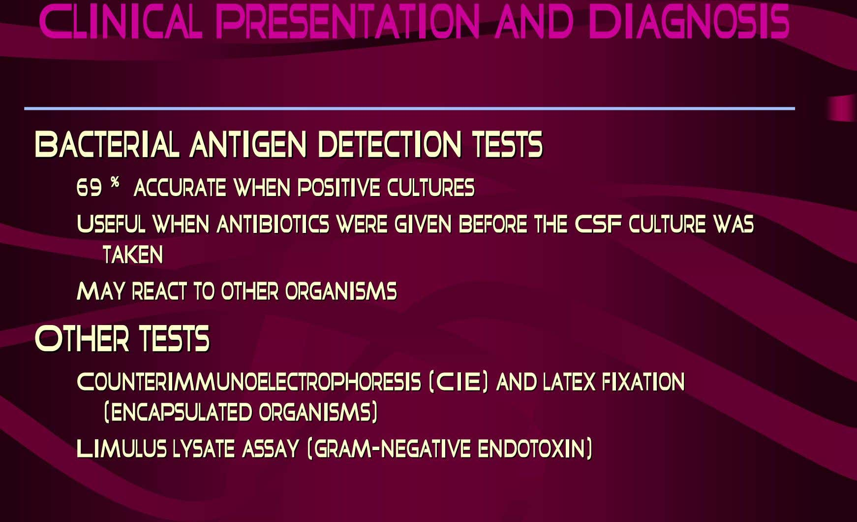Clinical Presentation and Diagnosis BacterialBacterial antigenantigen detectiondetection teststests 69% 69% accurate