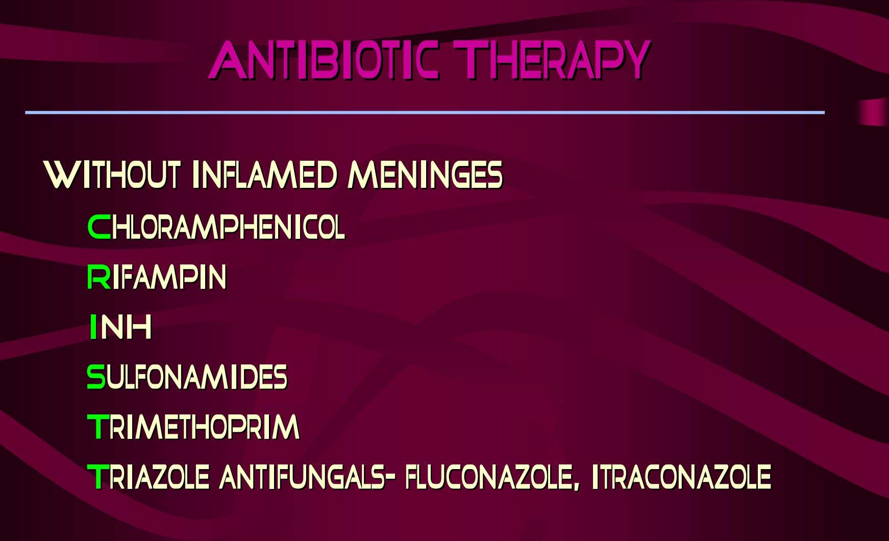 AntibioticAntibiotic TherapyTherapy WithoutWithout inflamedinflamed meningesmeninges CChloramphenicolhloramphenicol