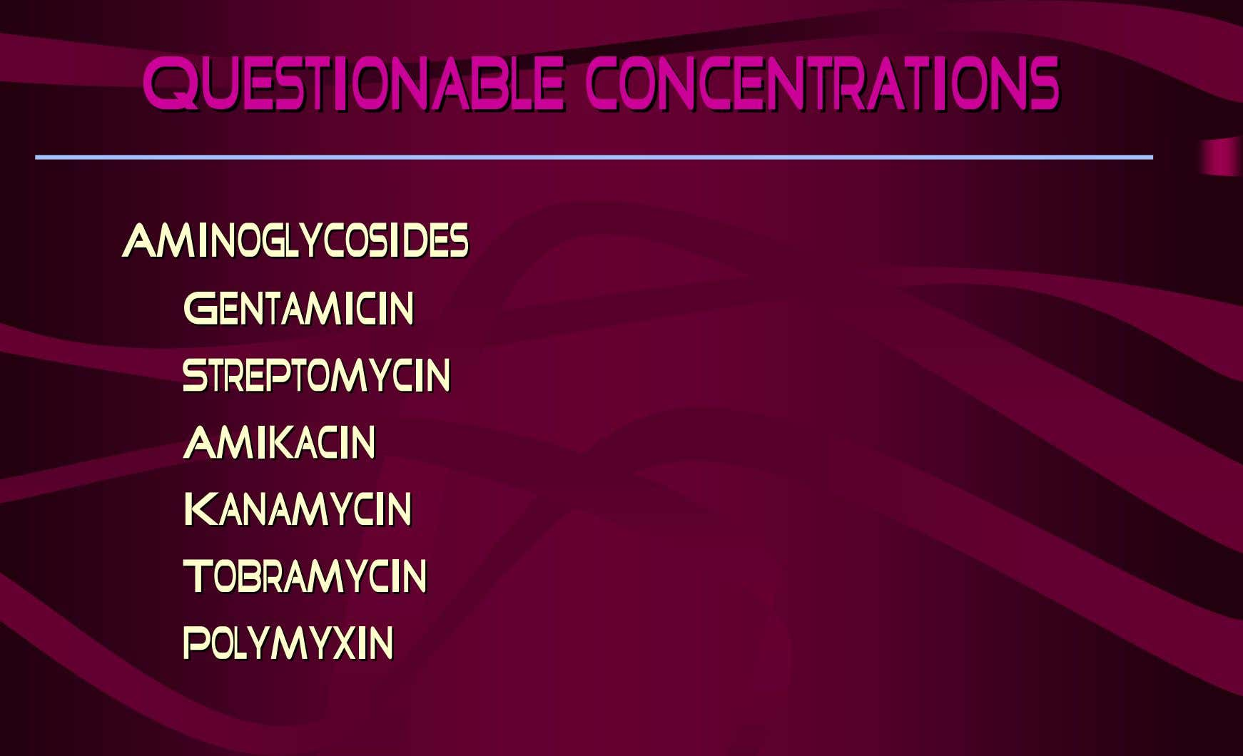 Questionable Questionable concentrations concentrations AminoglycosidesAminoglycosides GentamicinGentamicin