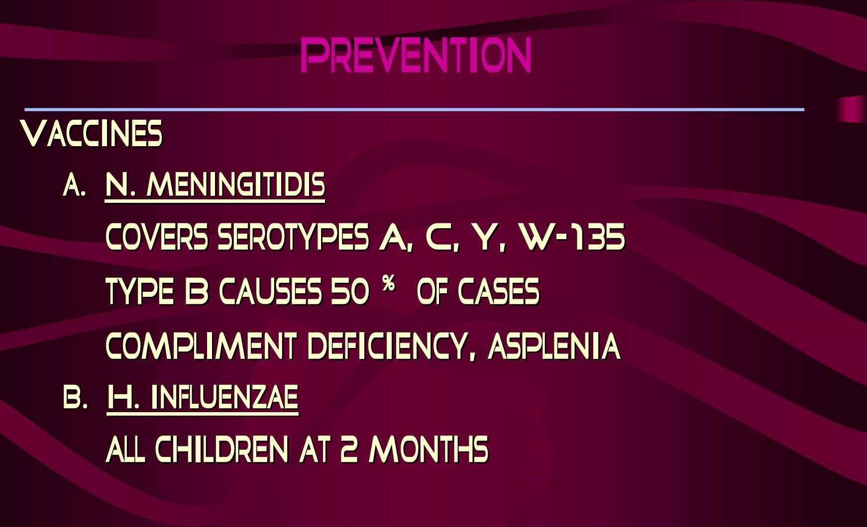 Prevention VaccinesVaccines a.a. N.N. meningitidismeningitidis covers serotypes A, C, Y, W--135135 covers serotypes
