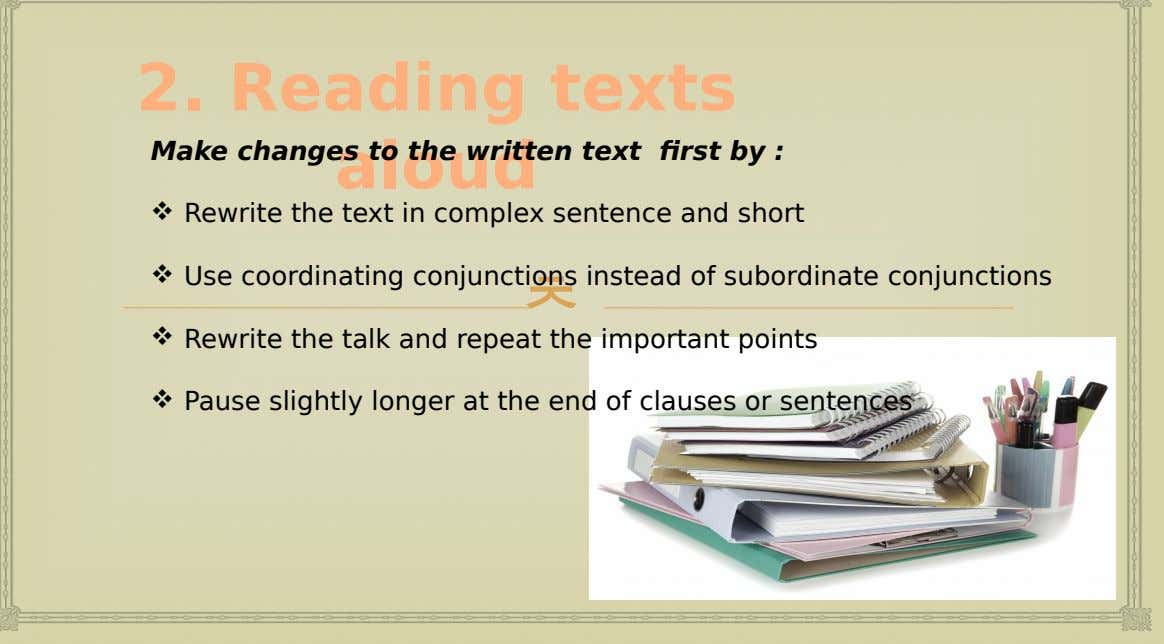 2. Reading texts aloud Make changes to the written text first by :  Rewrite the