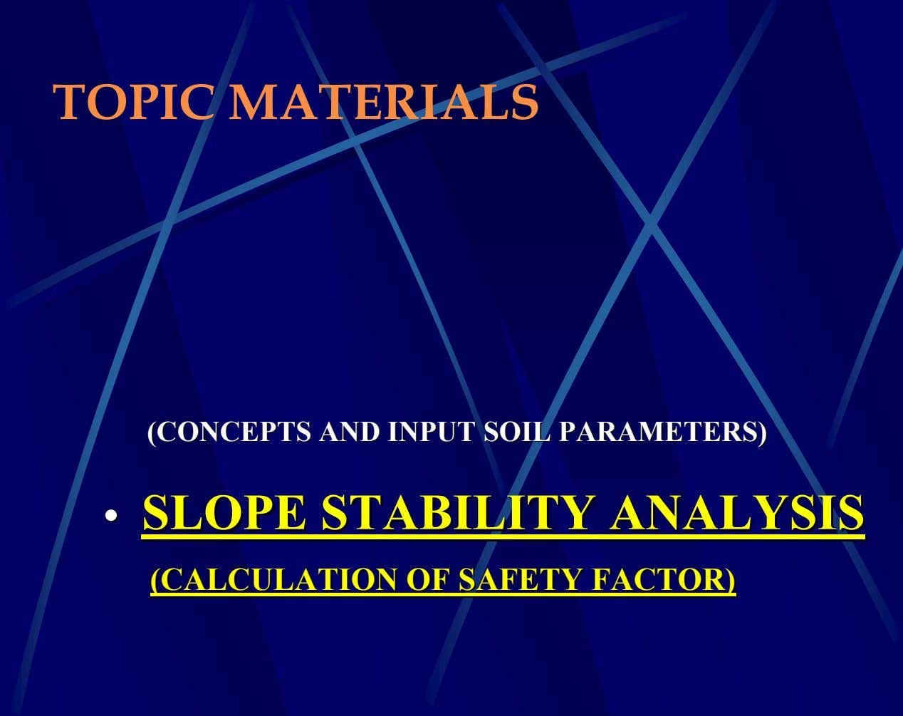 TOPIC MATERIALS (CONCEPTS(CONCEPTS ANDAND INPUTINPUT SOILSOIL PARAMETERS)PARAMETERS) •• SLOPESLOPE
