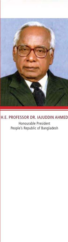 H.E. PROFESSOR DR. IAJUDDIN AHMED Honourable President People's Republic of Bangladesh