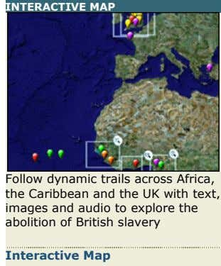 INTERACTIVE MAP Follow dynamic trails across Africa, the Caribbean and the UK with text, images and