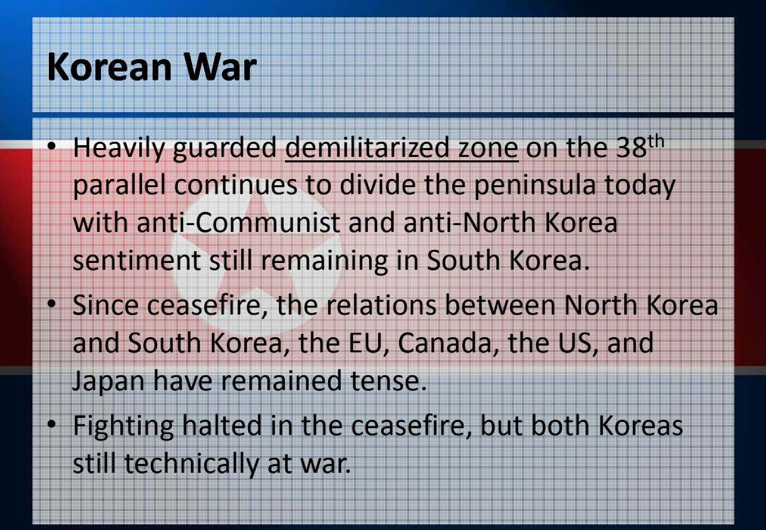 KoreanKorean WarWar • Heavily guarded demilitarized zone on the 38 th parallel continues to divide