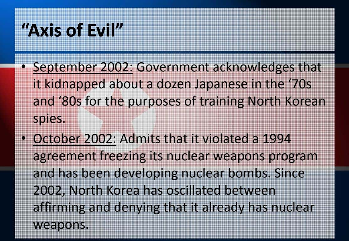 """Axis""Axis ofof Evil""Evil"" • September 2002: Government acknowledges that it kidnapped about a dozen Japanese"