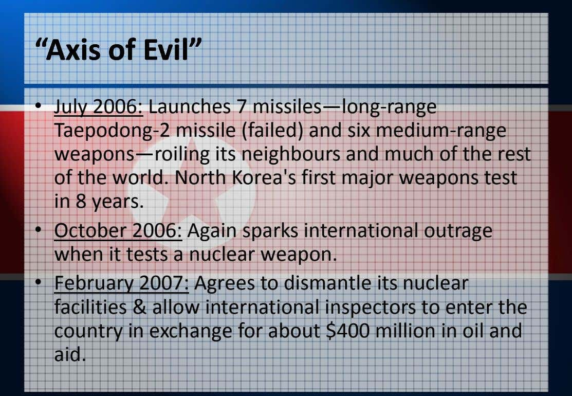 """Axis""Axis ofof Evil""Evil"" • July 2006: Launches 7 missiles—long-range Taepodong-2 missile (failed) and six"