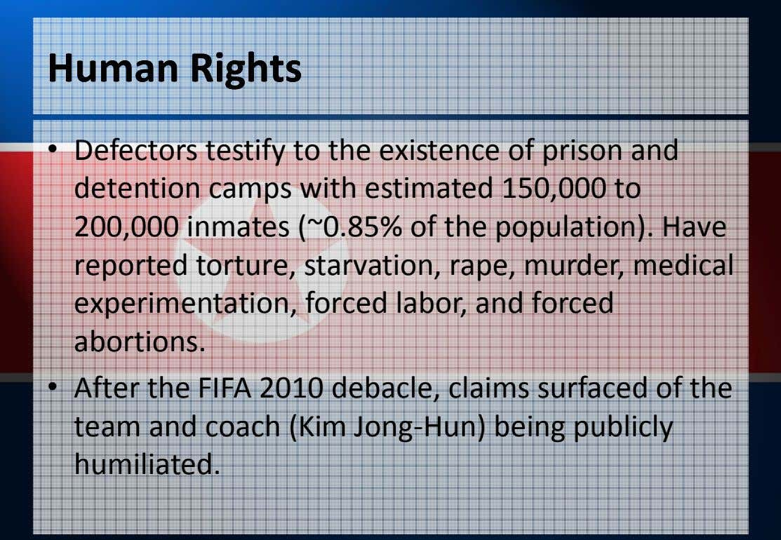 HumanHuman RightsRights • Defectors testify to the existence of prison and detention camps with estimated