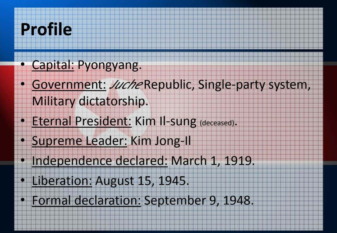 ProfileProfile • Capital: Pyongyang. • Government: Juche Republic, Single-party system, Military dictatorship. •