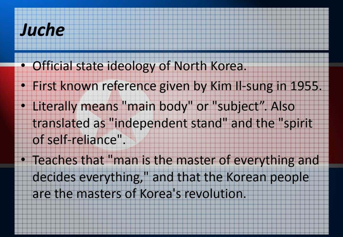 JucheJuche • Official state ideology of North Korea. • First known reference given by Kim