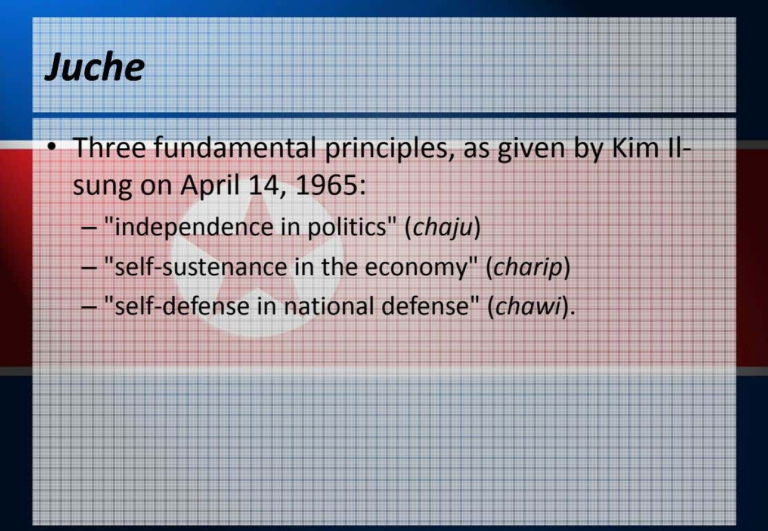 JucheJuche • Three fundamental principles, as given by Kim Il- sung on April 14, 1965:
