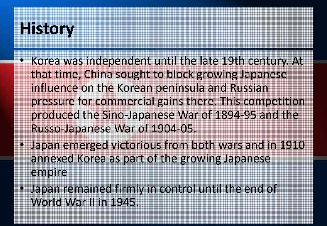 HistoryHistory • Korea was independent until the late 19th century. At that time, China sought
