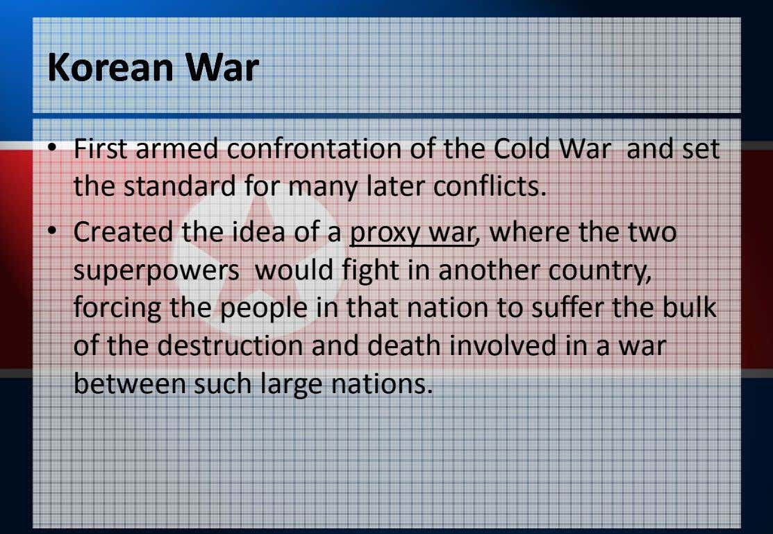 KoreanKorean WarWar • First armed confrontation of the Cold War and set the standard for