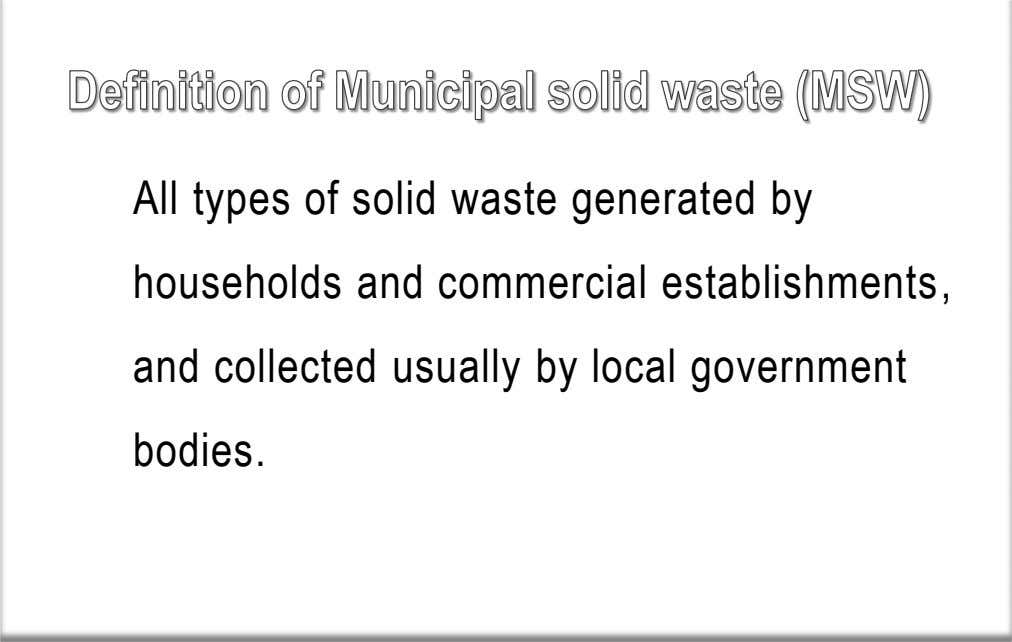 All types of solid waste generated by households and commercial establishments, and collected usually by