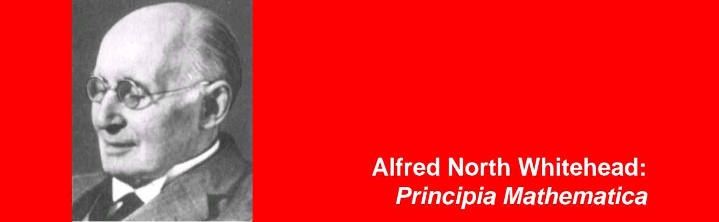 <Insert Picture Here> Alfred North Whitehead: Principia Mathematica