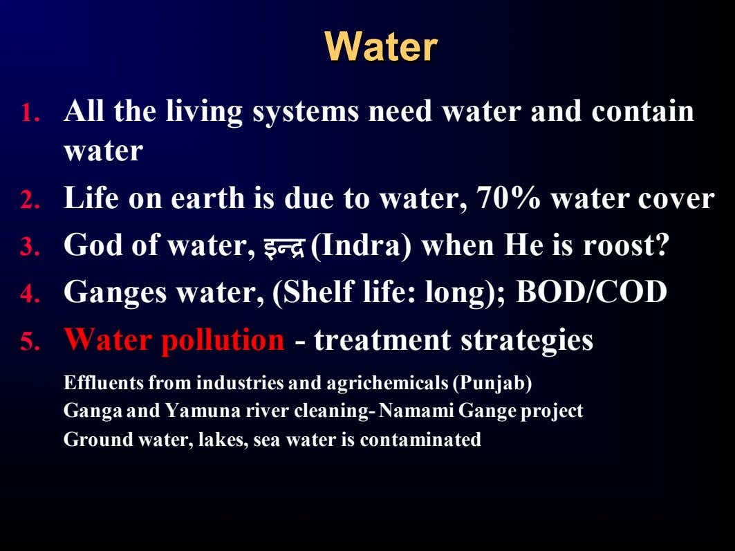WaterWater 1. All the living systems need water and contain water 2. Life on earth