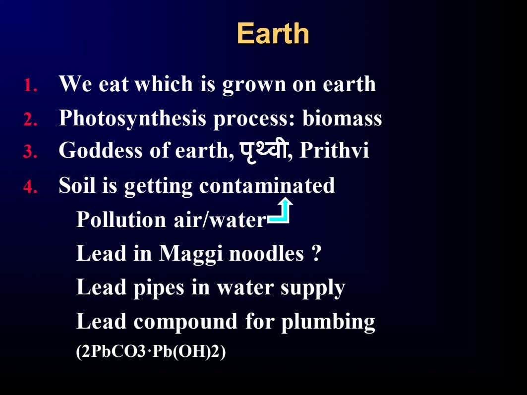 EarthEarth 1. We eat which is grown on earth 2. Photosynthesis process: biomass 3. Goddess