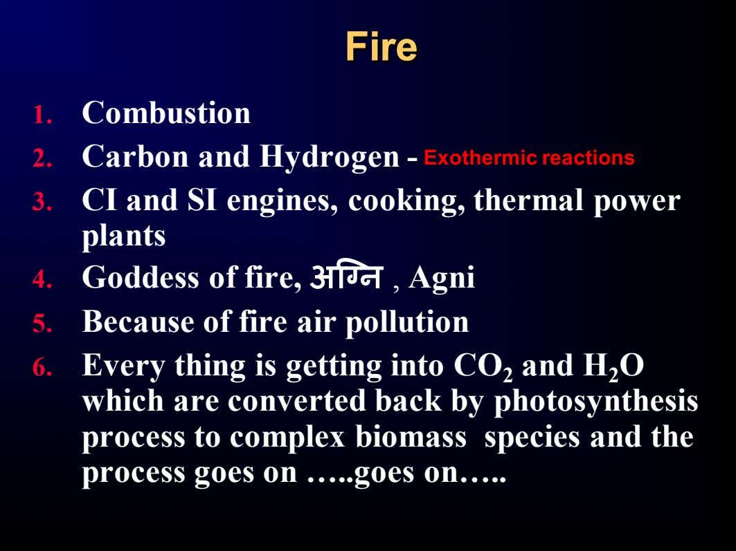 FireFire 1. Combustion 2. Carbon and Hydrogen - Exothermic reactions 3. CI and SI engines,