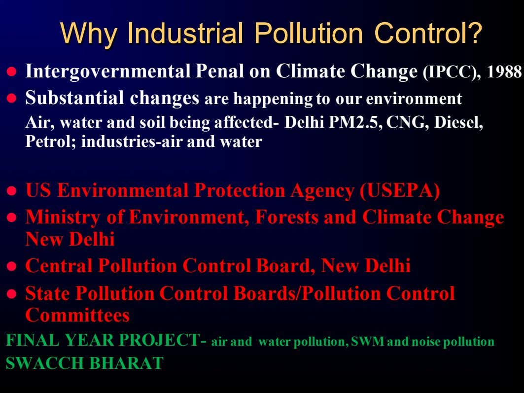 WhyWhy IndustrialIndustrial PollutionPollution Control?Control? l Intergovernmental Penal on Climate Change (IPCC), 1988