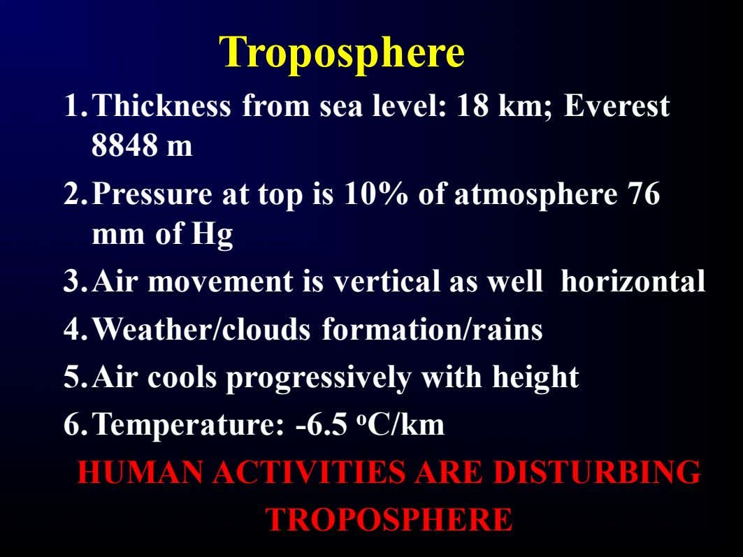 Troposphere 1.Thickness from sea level: 18 km; Everest 8848 m 2.Pressure at top is 10%
