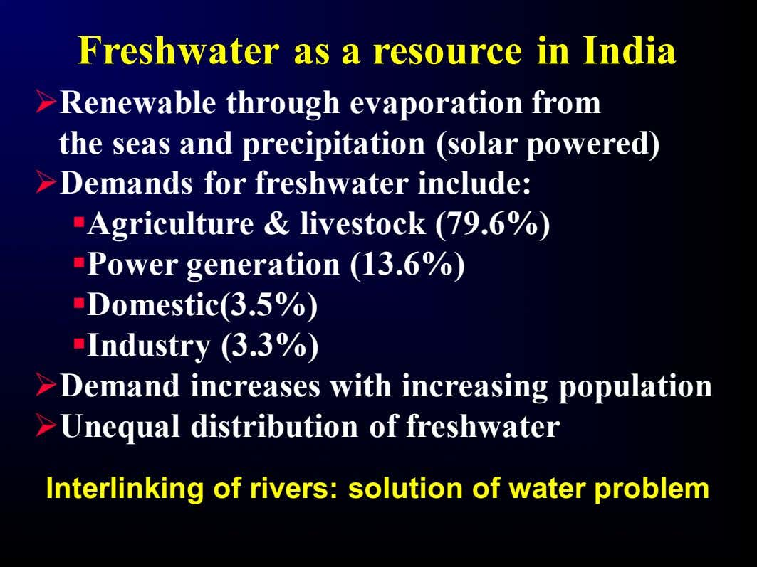 Freshwater as a resource in India ØRenewable through evaporation from the seas and precipitation (solar