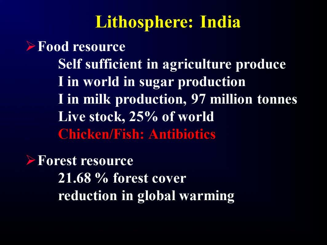 Lithosphere: India Ø Food resource Self sufficient in agriculture produce I in world in sugar