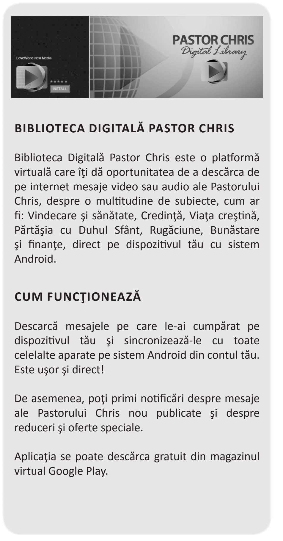 BIBLIOTECA DIGITALĂ PASTOR CHRIS Biblioteca Digitală Pastor Chris este o platformă virtuală care îţi dă