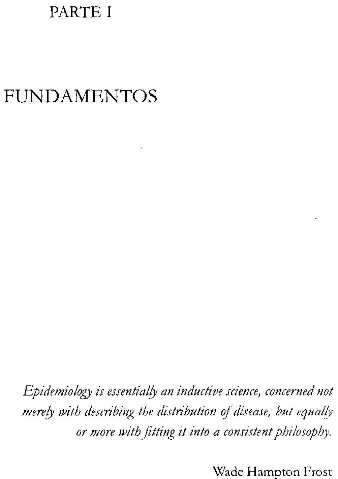 PARTE I FUNDAMENTO S Epidemiology is essentially an inductive science, concerned not merely with describing